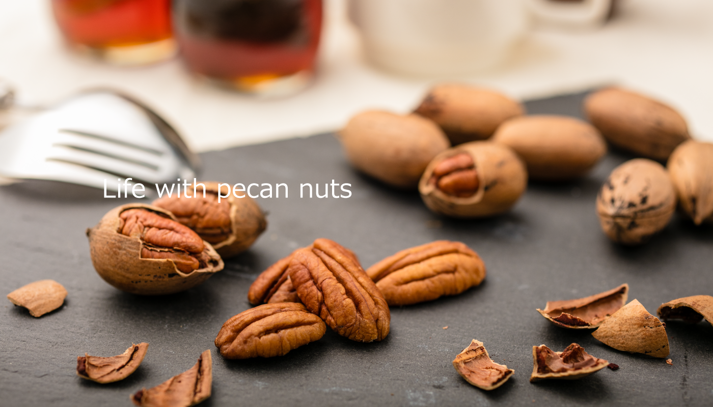 Life with pecan nuts